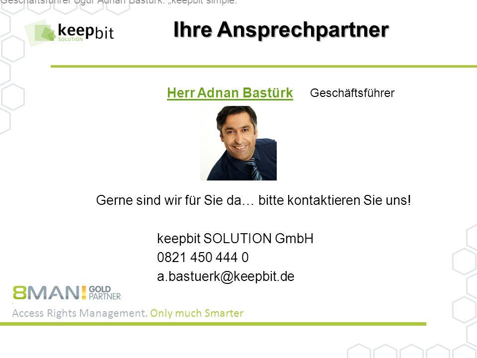 Ihre Ansprechpartner Herr Adnan Bastürk Geschäftsführer Gerne sind wir für Sie da… bitte kontaktieren Sie uns.