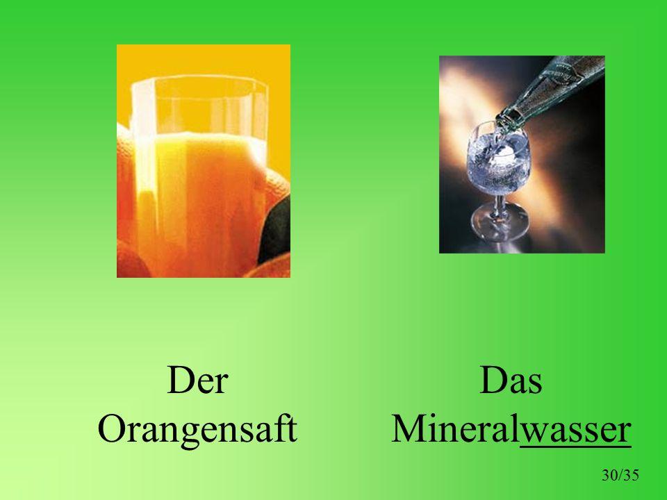 Der Orangensaft Das Mineralwasser 30/35