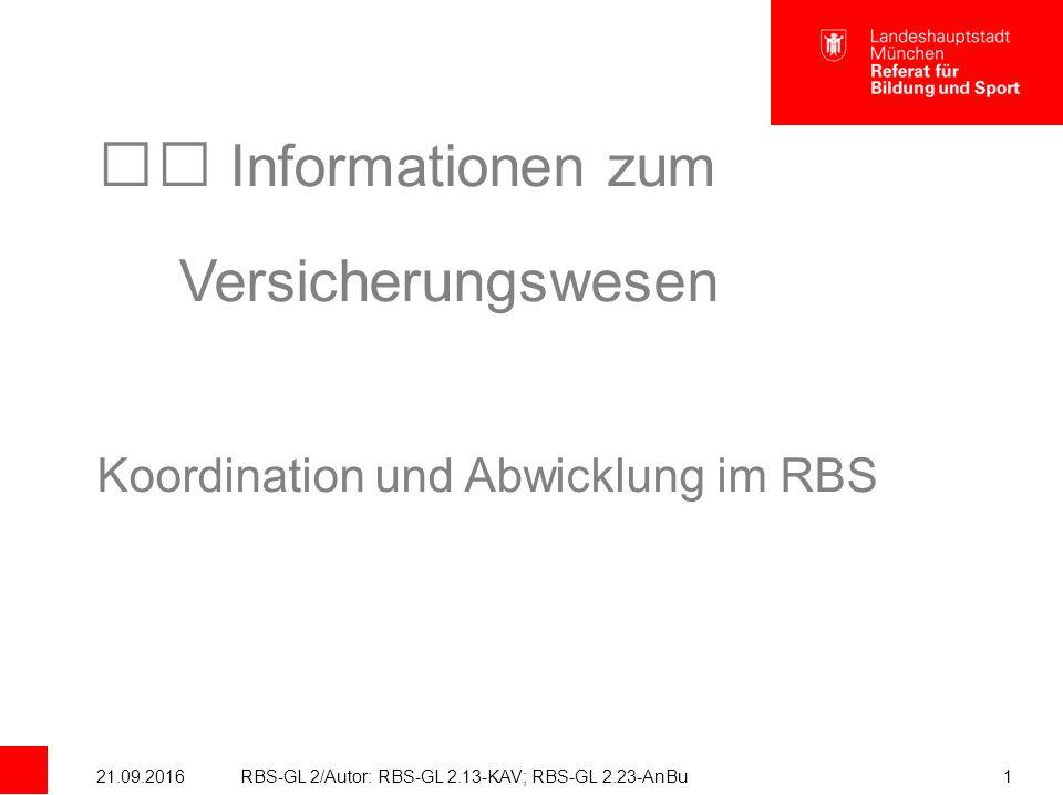 21.09.2016RBS-GL 2/Autor: RBS-GL 2.13-KAV; RBS-GL 2.23-AnBu1 Informationen zum Versicherungswesen Koordination und Abwicklung im RBS