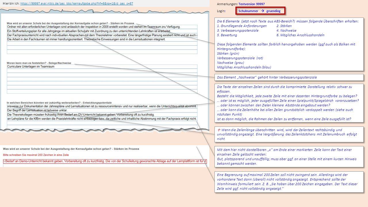 Hier bin ich: https://99997.eval.nibis.de/qes_bbs/kernaufgabe.php?hf=6&ka=1&id_qes_s=87https://99997.eval.nibis.de/qes_bbs/kernaufgabe.php?hf=6&ka=1&id_qes_s=87 Login: Schulnummer  gruending Anmerkungen: Testversion 99997 Die 6 Elemente (jetzt noch Texte aus ABS-Bereich?) müssen folgende Überschriften erhalten: 1.