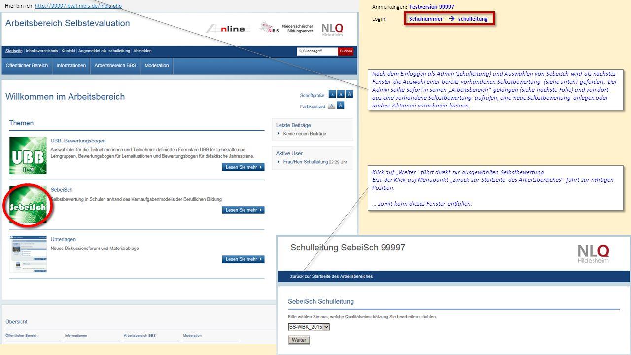 Anmerkungen: Testversion 99997 Hier bin ich: http://99997.eval.nibis.de/nibis.phphttp://99997.eval.nibis.de/nibis.php Nach dem Einloggen als Admin (schulleitung) und Auswählen von SebeiSch wird als nächstes Fenster die Auswahl einer bereits vorhandenen Selbstbewertung (siehe unten) gefordert.