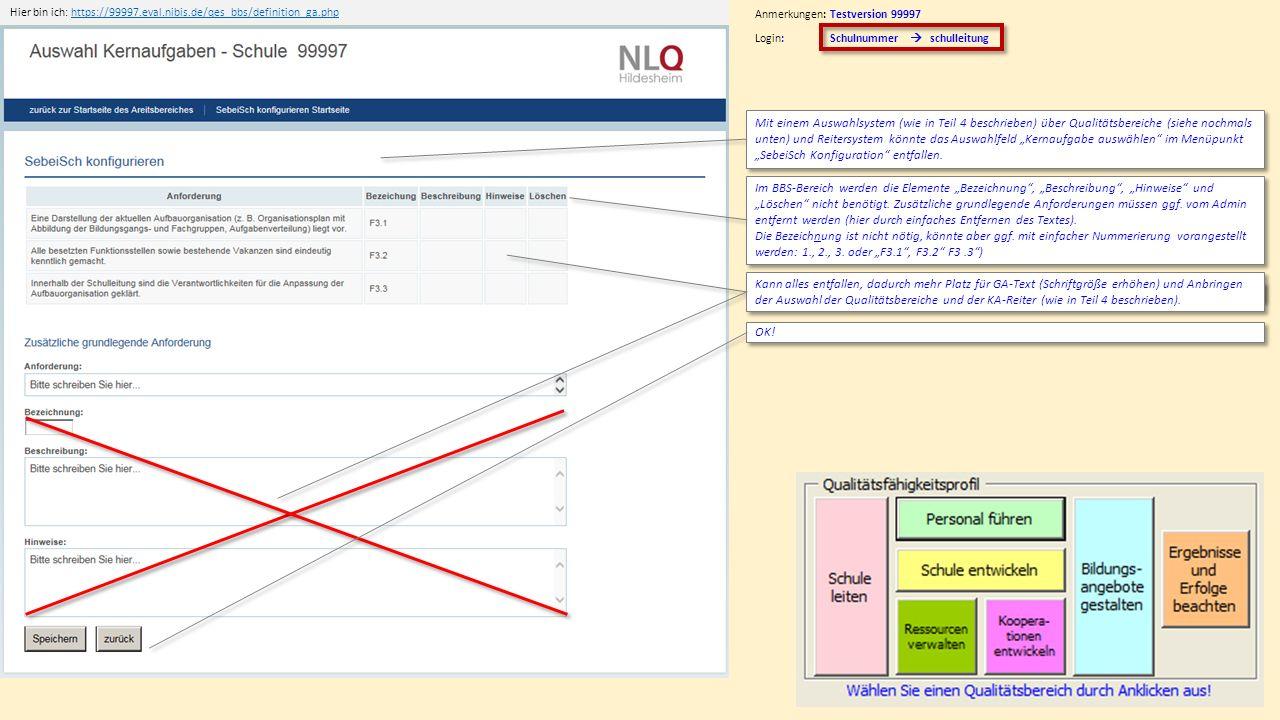 """Hier bin ich: https://99997.eval.nibis.de/qes_bbs/definition_ga.phphttps://99997.eval.nibis.de/qes_bbs/definition_ga.php Anmerkungen: Testversion 99997 Login: Schulnummer  schulleitung Mit einem Auswahlsystem (wie in Teil 4 beschrieben) über Qualitätsbereiche (siehe nochmals unten) und Reitersystem könnte das Auswahlfeld """"Kernaufgabe auswählen im Menüpunkt """"SebeiSch Konfiguration entfallen."""