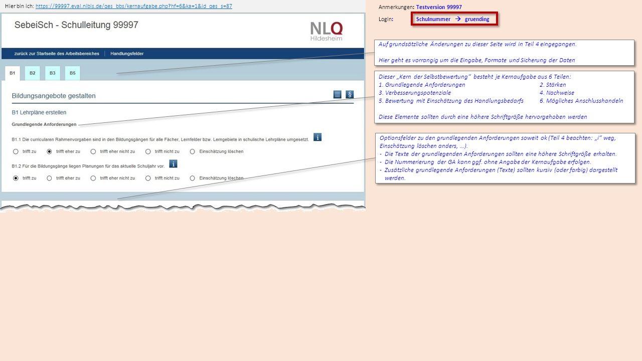 Hier bin ich: https://99997.eval.nibis.de/qes_bbs/kernaufgabe.php?hf=6&ka=1&id_qes_s=87https://99997.eval.nibis.de/qes_bbs/kernaufgabe.php?hf=6&ka=1&id_qes_s=87 Login: Schulnummer  gruending Anmerkungen: Testversion 99997 Auf grundsätzliche Änderungen zu dieser Seite wird in Teil 4 eingegangen.