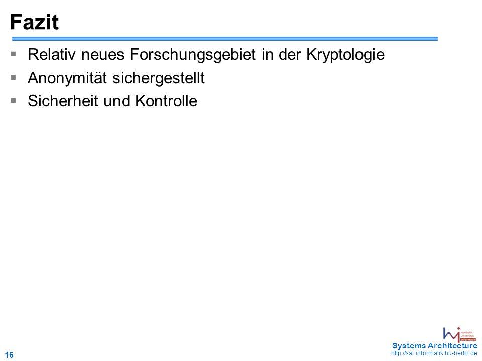 16 May 2006 - 16 Systems Architecture http://sar.informatik.hu-berlin.de Fazit  Relativ neues Forschungsgebiet in der Kryptologie  Anonymität sicher