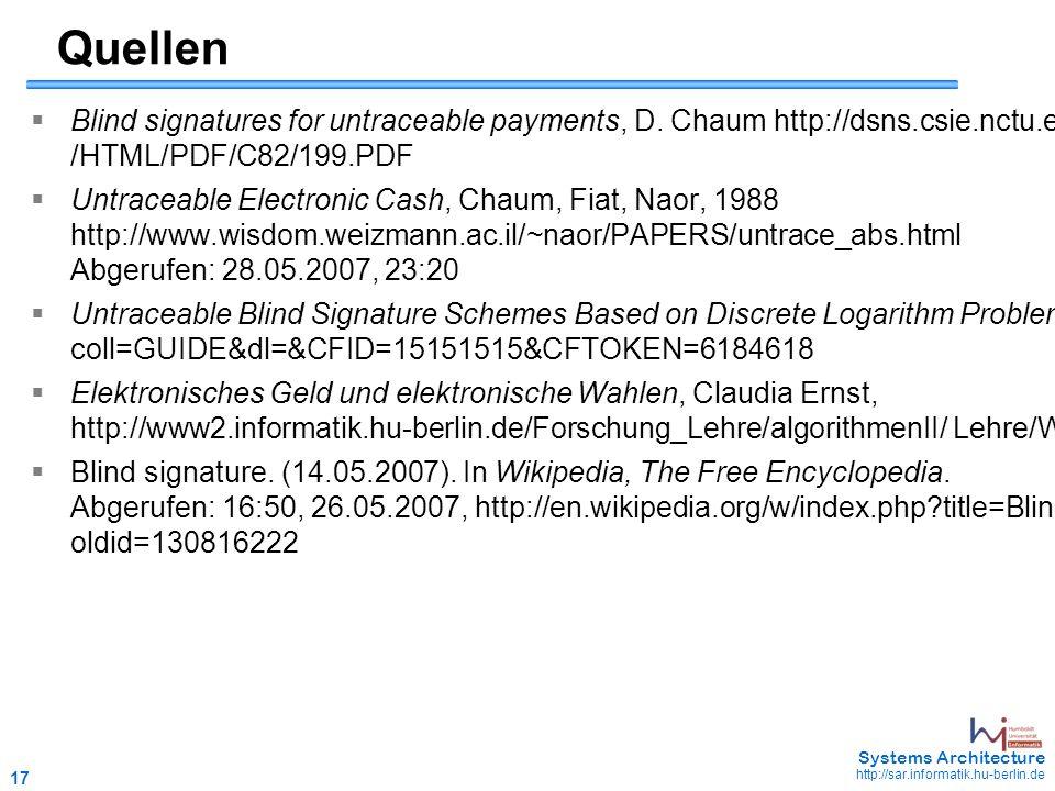 17 May 2006 - 17 Systems Architecture http://sar.informatik.hu-berlin.de Quellen  Blind signatures for untraceable payments, D. Chaum http://dsns.csi