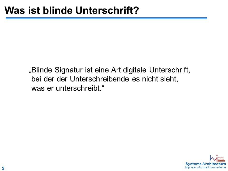 """2 May 2006 - 2 Systems Architecture http://sar.informatik.hu-berlin.de Was ist blinde Unterschrift? """"Blinde Signatur ist eine Art digitale Unterschrif"""