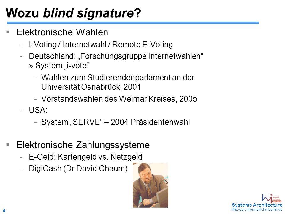 4 May 2006 - 4 Systems Architecture http://sar.informatik.hu-berlin.de Wozu blind signature?  Elektronische Wahlen -I-Voting / Internetwahl / Remote