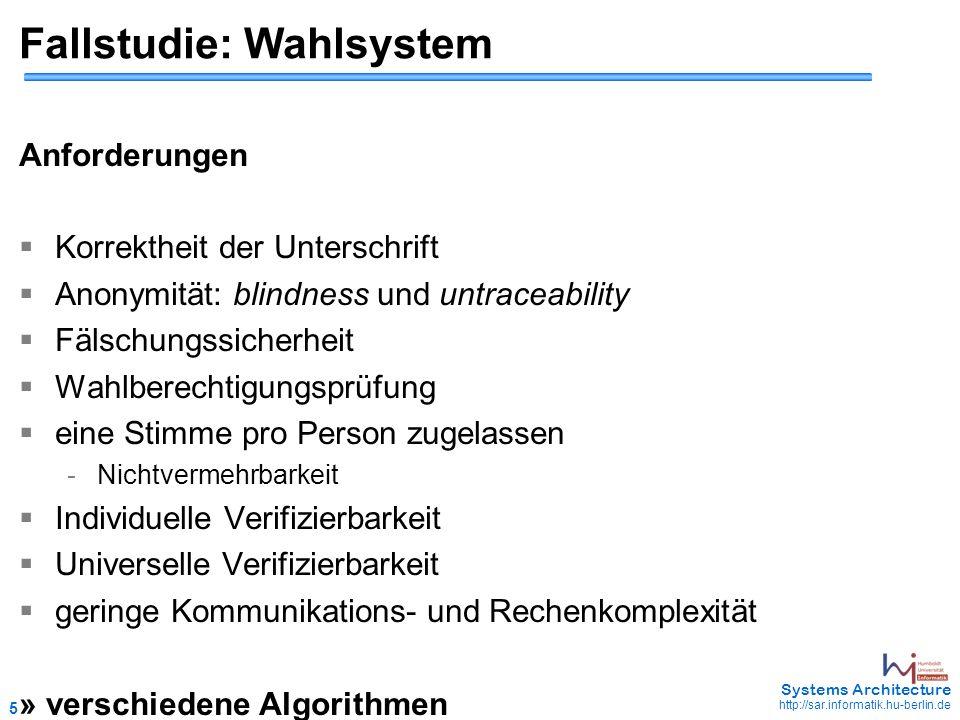 5 May 2006 - 5 Systems Architecture http://sar.informatik.hu-berlin.de Fallstudie: Wahlsystem Anforderungen  Korrektheit der Unterschrift  Anonymitä