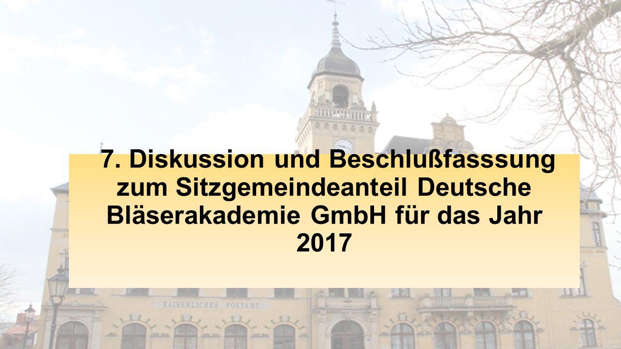 7. Diskussion und Beschlußfasssung zum Sitzgemeindeanteil Deutsche Bläserakademie GmbH für das Jahr 2017