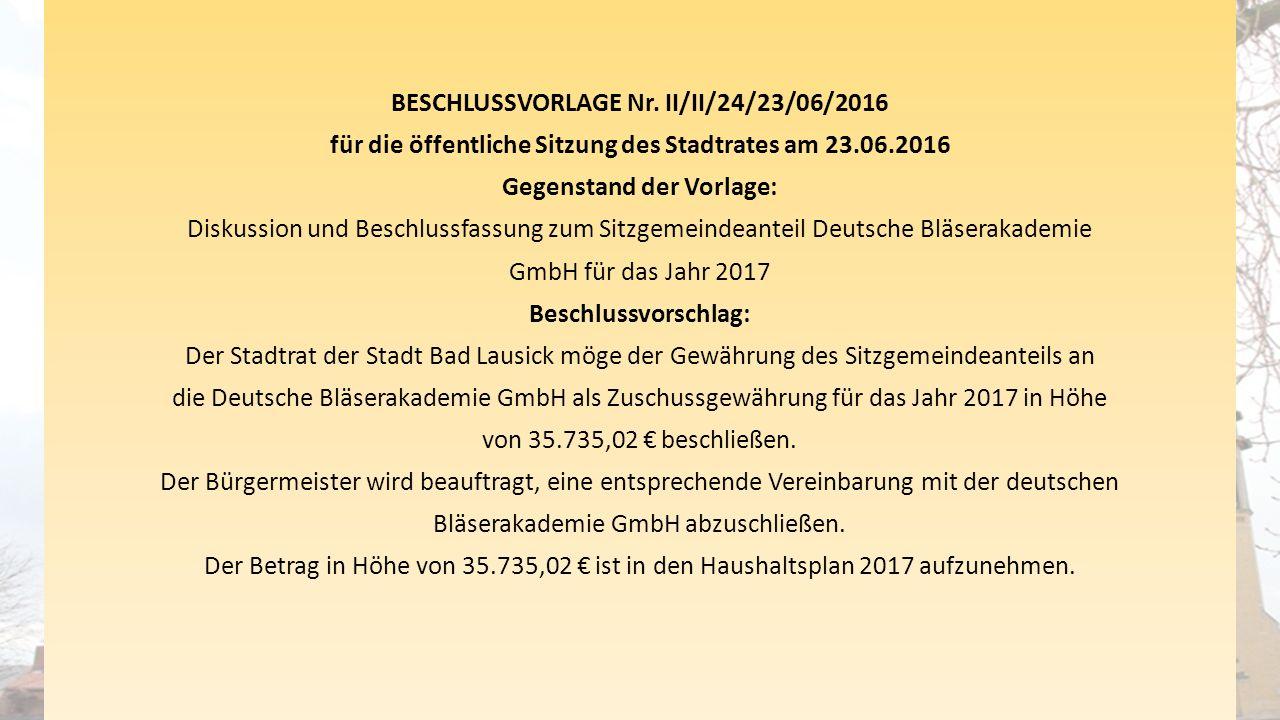 BESCHLUSSVORLAGE Nr. II/II/24/23/06/2016 für die öffentliche Sitzung des Stadtrates am 23.06.2016 Gegenstand der Vorlage: Diskussion und Beschlussfass