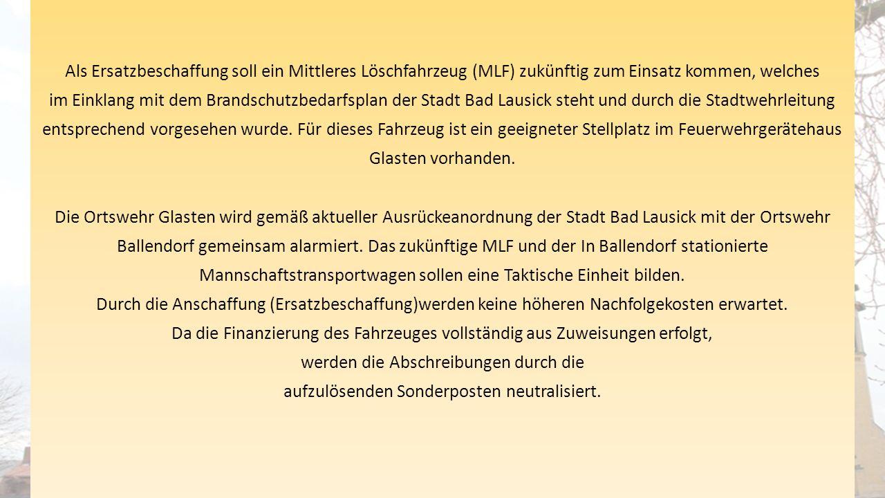 Als Ersatzbeschaffung soll ein Mittleres Löschfahrzeug (MLF) zukünftig zum Einsatz kommen, welches im Einklang mit dem Brandschutzbedarfsplan der Stadt Bad Lausick steht und durch die Stadtwehrleitung entsprechend vorgesehen wurde.