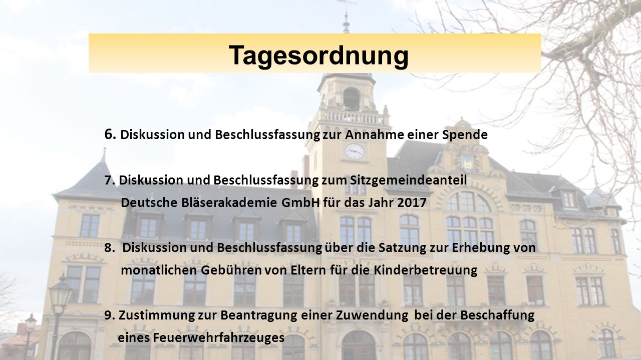 Tagesordnung 6. Diskussion und Beschlussfassung zur Annahme einer Spende 7. Diskussion und Beschlussfassung zum Sitzgemeindeanteil Deutsche Bläserakad