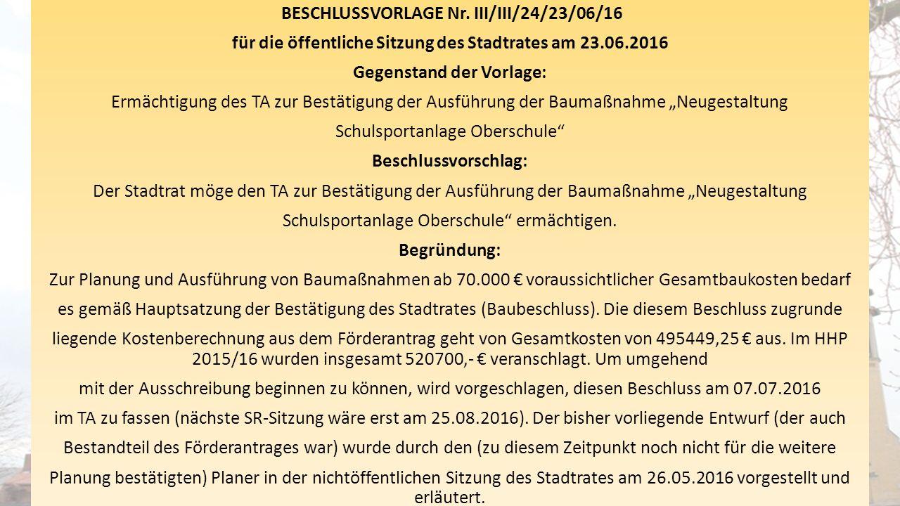 BESCHLUSSVORLAGE Nr. III/III/24/23/06/16 für die öffentliche Sitzung des Stadtrates am 23.06.2016 Gegenstand der Vorlage: Ermächtigung des TA zur Best