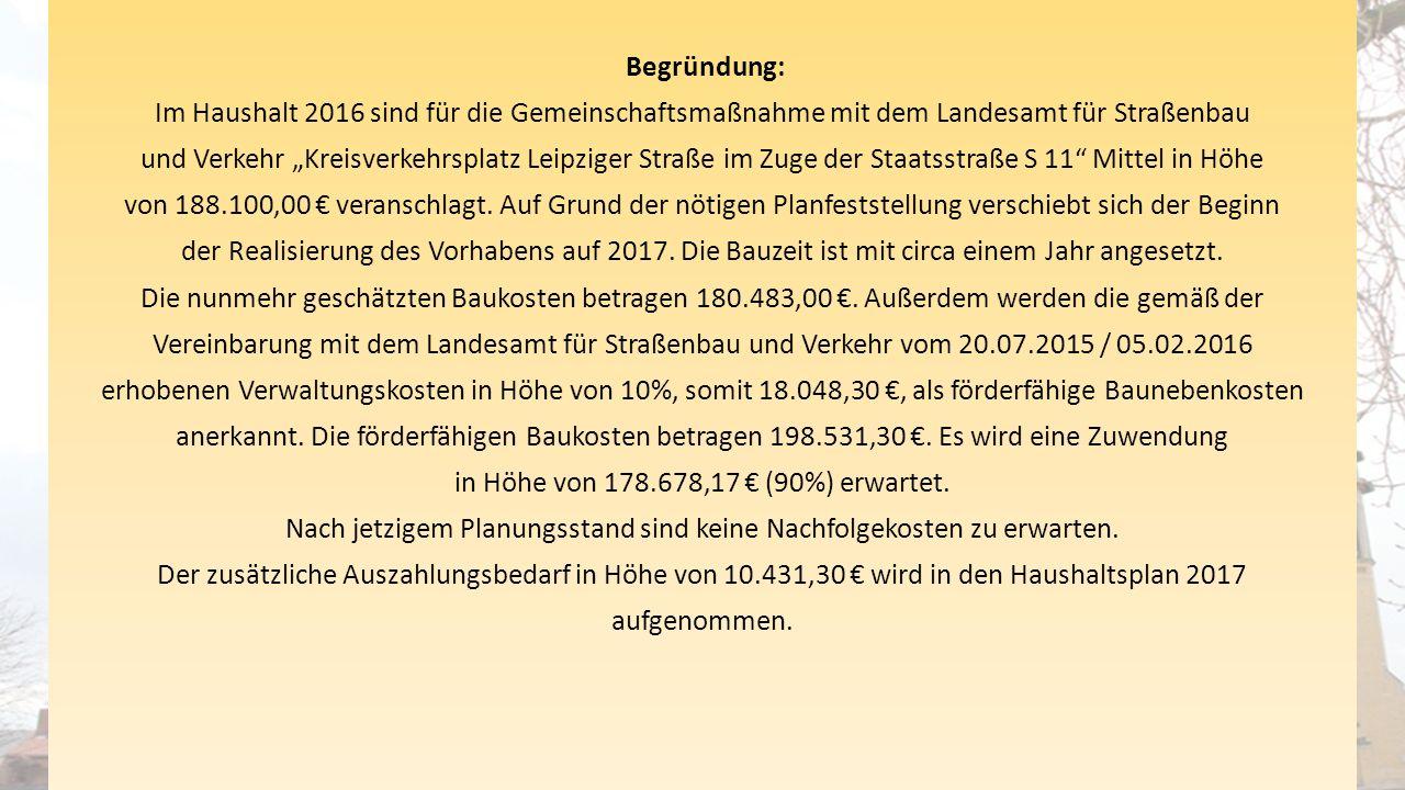 """Begründung: Im Haushalt 2016 sind für die Gemeinschaftsmaßnahme mit dem Landesamt für Straßenbau und Verkehr """"Kreisverkehrsplatz Leipziger Straße im Zuge der Staatsstraße S 11 Mittel in Höhe von 188.100,00 € veranschlagt."""