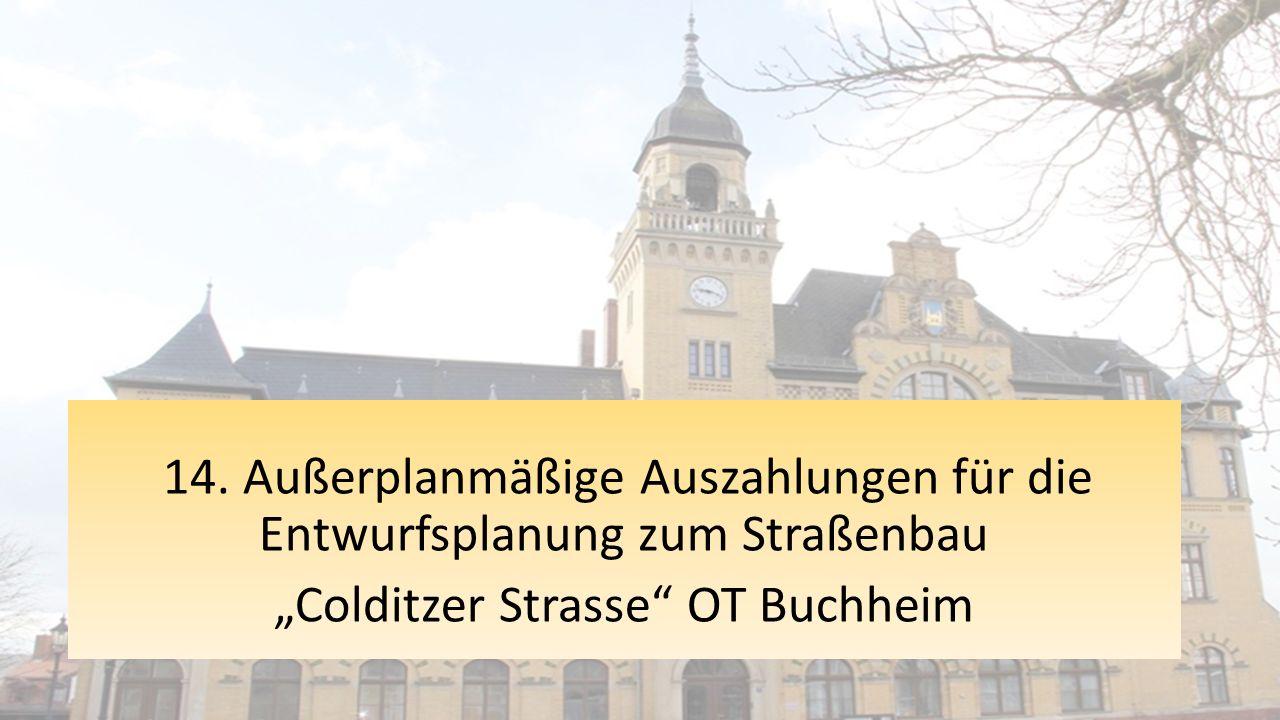 """14. Außerplanmäßige Auszahlungen für die Entwurfsplanung zum Straßenbau """"Colditzer Strasse"""" OT Buchheim"""