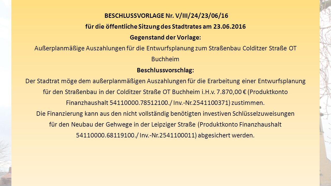 BESCHLUSSVORLAGE Nr. V/III/24/23/06/16 für die öffentliche Sitzung des Stadtrates am 23.06.2016 Gegenstand der Vorlage: Außerplanmäßige Auszahlungen f