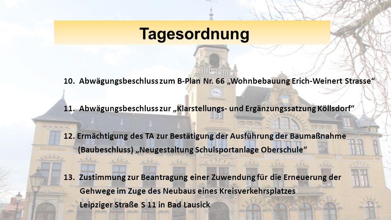 """Tagesordnung 10. Abwägungsbeschluss zum B-Plan Nr. 66 """"Wohnbebauung Erich-Weinert Strasse"""" 11. Abwägungsbeschluss zur """"Klarstellungs- und Ergänzungssa"""