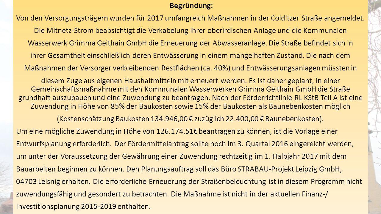 Begründung: Von den Versorgungsträgern wurden für 2017 umfangreich Maßnahmen in der Colditzer Straße angemeldet. Die Mitnetz-Strom beabsichtigt die Ve