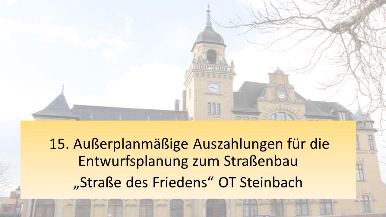 """15. Außerplanmäßige Auszahlungen für die Entwurfsplanung zum Straßenbau """"Straße des Friedens"""" OT Steinbach"""