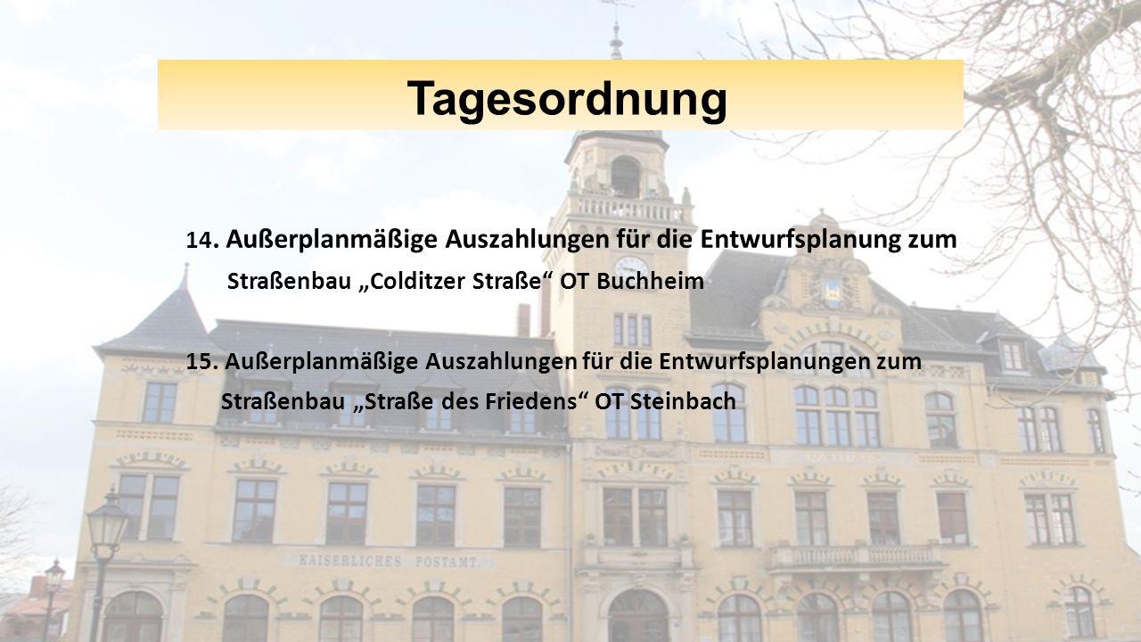 """Tagesordnung 14. Außerplanmäßige Auszahlungen für die Entwurfsplanung zum Straßenbau """"Colditzer Straße"""" OT Buchheim 15. Außerplanmäßige Auszahlungen f"""