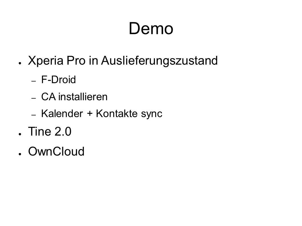 Demo ● Xperia Pro in Auslieferungszustand – F-Droid – CA installieren – Kalender + Kontakte sync ● Tine 2.0 ● OwnCloud