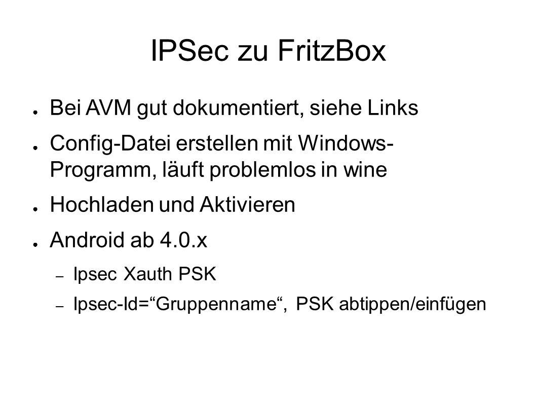 IPSec zu FritzBox ● Bei AVM gut dokumentiert, siehe Links ● Config-Datei erstellen mit Windows- Programm, läuft problemlos in wine ● Hochladen und Akt