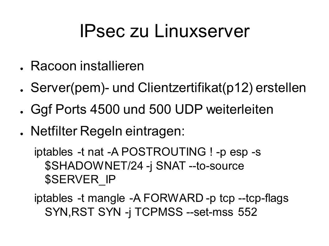 IPsec zu Linuxserver ● Racoon installieren ● Server(pem)- und Clientzertifikat(p12) erstellen ● Ggf Ports 4500 und 500 UDP weiterleiten ● Netfilter Re
