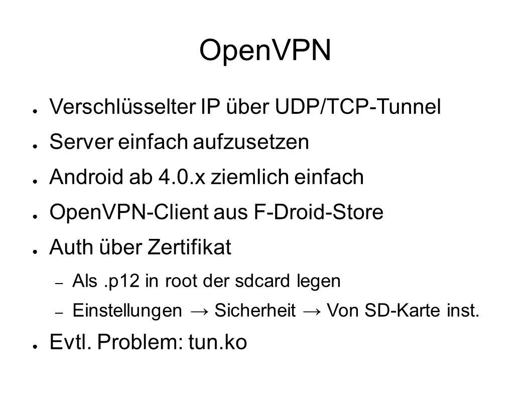 OpenVPN ● Verschlüsselter IP über UDP/TCP-Tunnel ● Server einfach aufzusetzen ● Android ab 4.0.x ziemlich einfach ● OpenVPN-Client aus F-Droid-Store ●