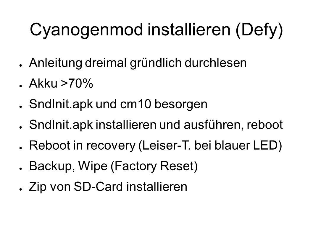 Cyanogenmod installieren (Defy) ● Anleitung dreimal gründlich durchlesen ● Akku >70% ● SndInit.apk und cm10 besorgen ● SndInit.apk installieren und au