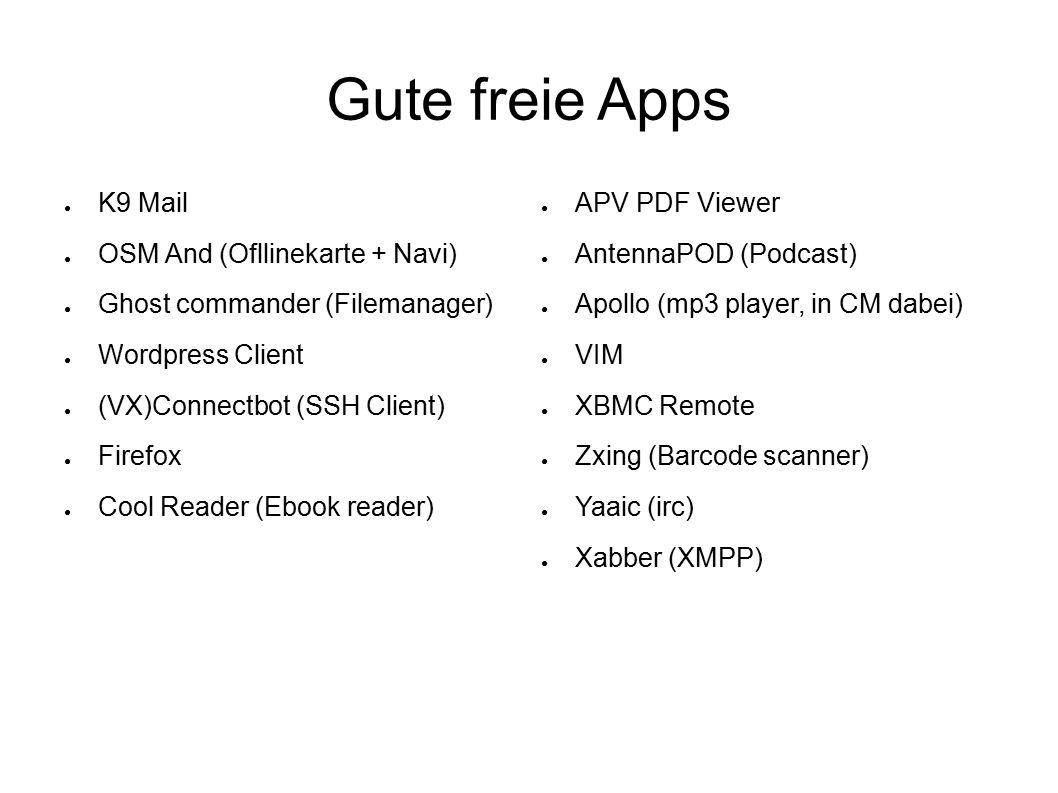 Gute freie Apps ● K9 Mail ● OSM And (Ofllinekarte + Navi) ● Ghost commander (Filemanager) ● Wordpress Client ● (VX)Connectbot (SSH Client) ● Firefox ●