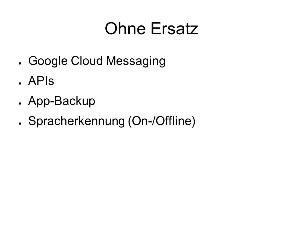 Ohne Ersatz ● Google Cloud Messaging ● APIs ● App-Backup ● Spracherkennung (On-/Offline)