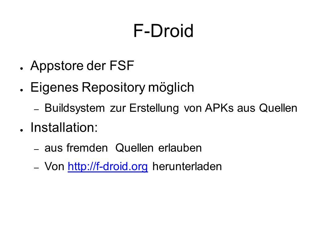 F-Droid ● Appstore der FSF ● Eigenes Repository möglich – Buildsystem zur Erstellung von APKs aus Quellen ● Installation: – aus fremden Quellen erlaub
