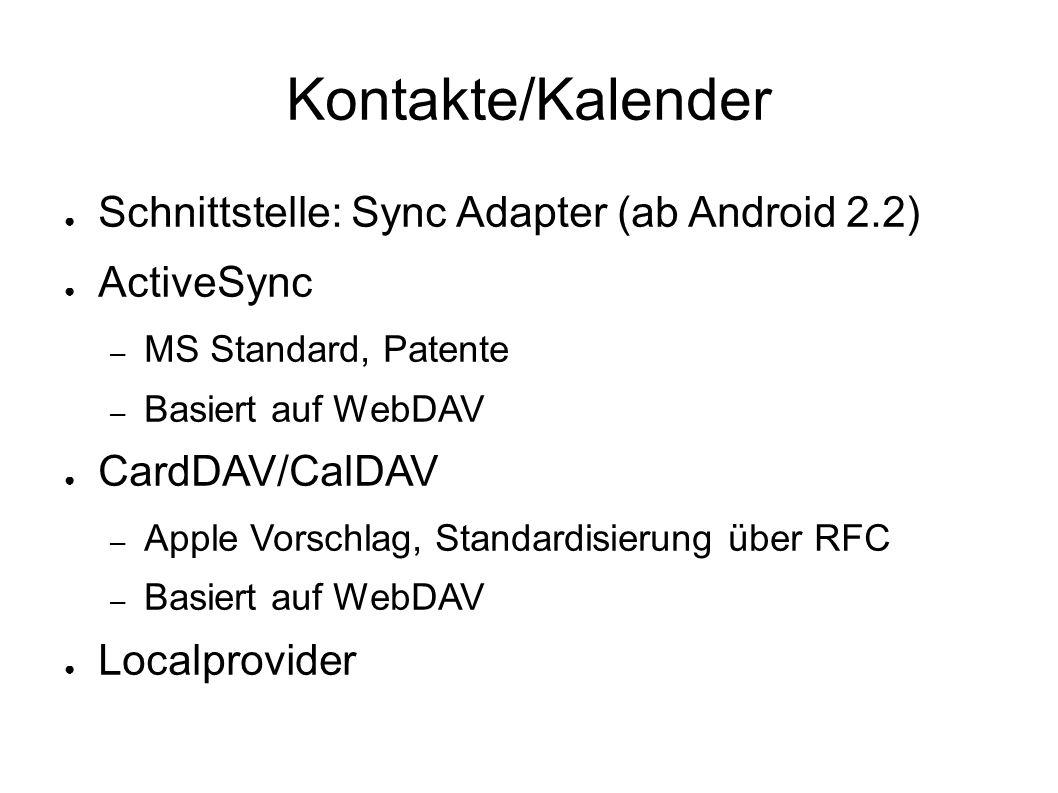 Kontakte/Kalender ● Schnittstelle: Sync Adapter (ab Android 2.2) ● ActiveSync – MS Standard, Patente – Basiert auf WebDAV ● CardDAV/CalDAV – Apple Vor