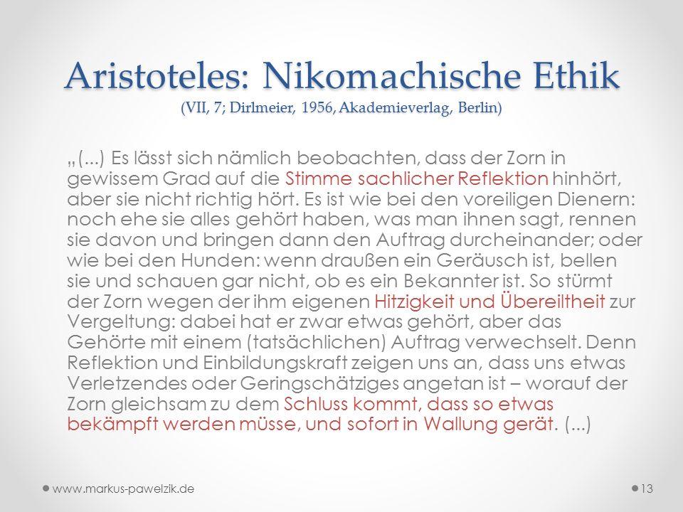 """Aristoteles: Nikomachische Ethik (VII, 7; Dirlmeier, 1956, Akademieverlag, Berlin) """"(...) Es lässt sich nämlich beobachten, dass der Zorn in gewissem Grad auf die Stimme sachlicher Reflektion hinhört, aber sie nicht richtig hört."""