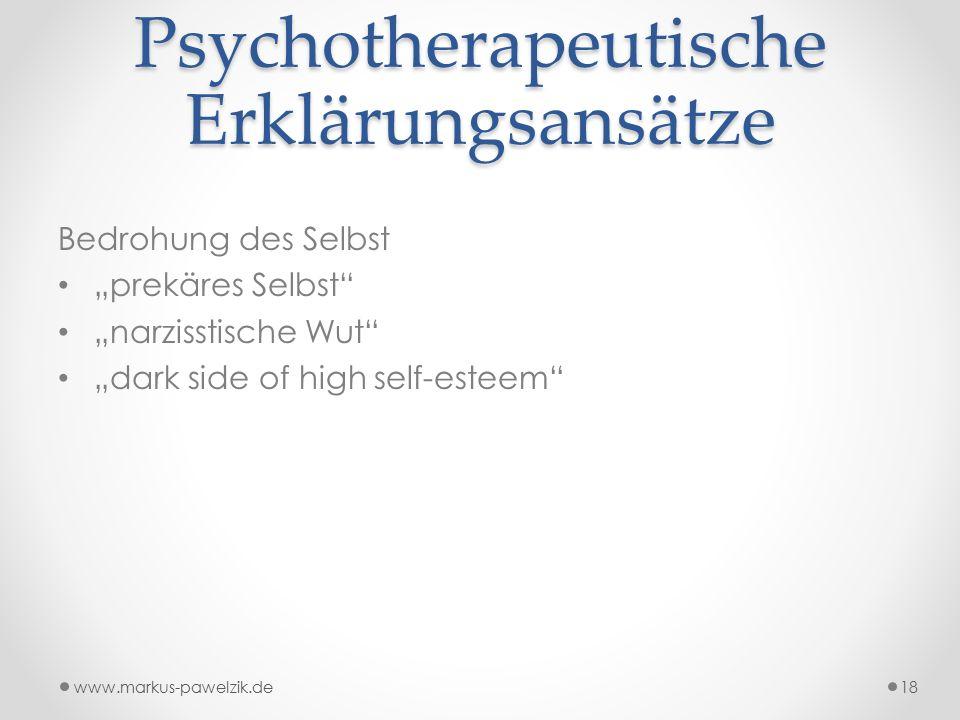 """Psychotherapeutische Erklärungsansätze Bedrohung des Selbst """"prekäres Selbst"""" """"narzisstische Wut"""" """"dark side of high self-esteem"""" www.markus-pawelzik."""