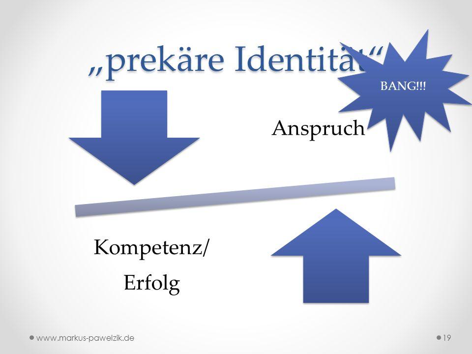 """""""prekäre Identität Anspruch Kompetenz/ Erfolg BANG!!! 19www.markus-pawelzik.de"""