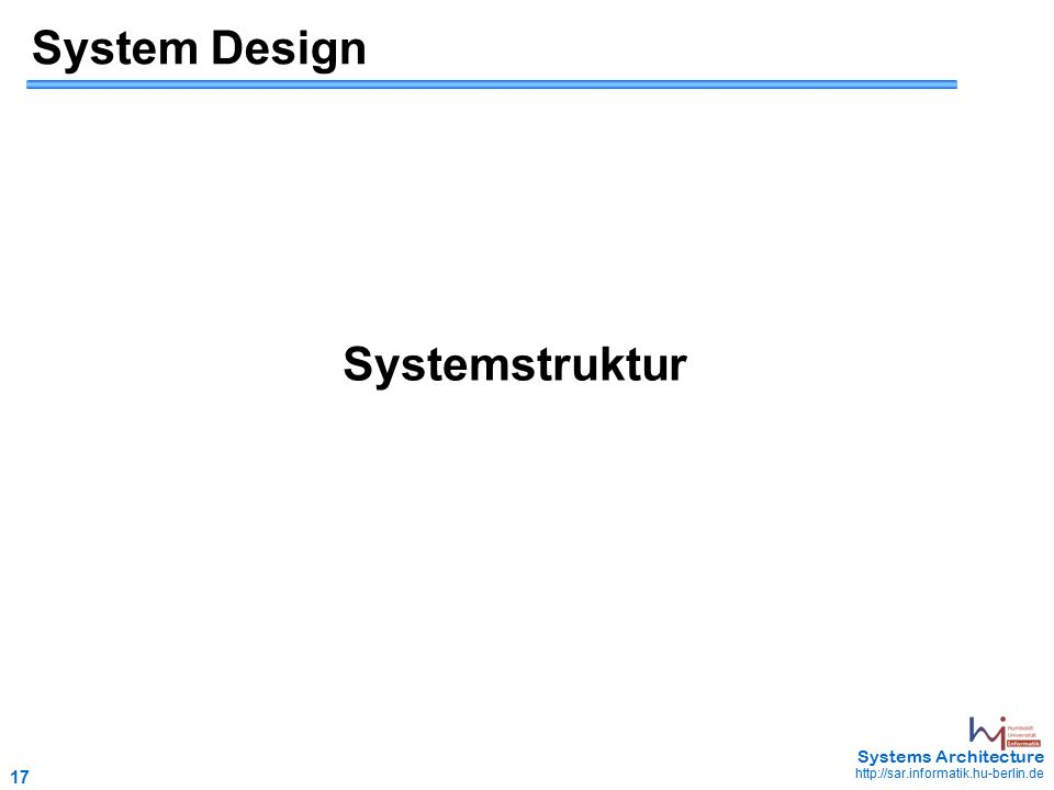 17 May 2006 - 17 Systems Architecture http://sar.informatik.hu-berlin.de System Design Systemstruktur