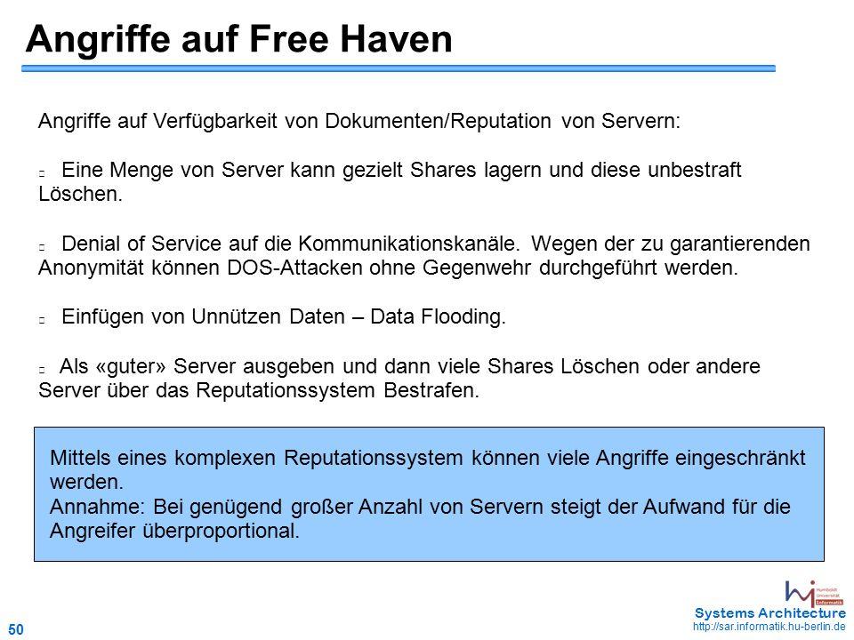 50 May 2006 - 50 Systems Architecture http://sar.informatik.hu-berlin.de Angriffe auf Verfügbarkeit von Dokumenten/Reputation von Servern: Eine Menge von Server kann gezielt Shares lagern und diese unbestraft Löschen.