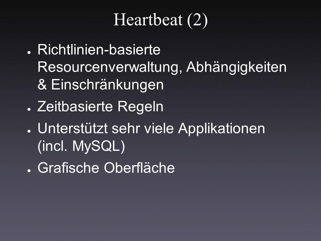 Heartbeat (2) ● Richtlinien-basierte Resourcenverwaltung, Abhängigkeiten & Einschränkungen ● Zeitbasierte Regeln ● Unterstützt sehr viele Applikationen (incl.
