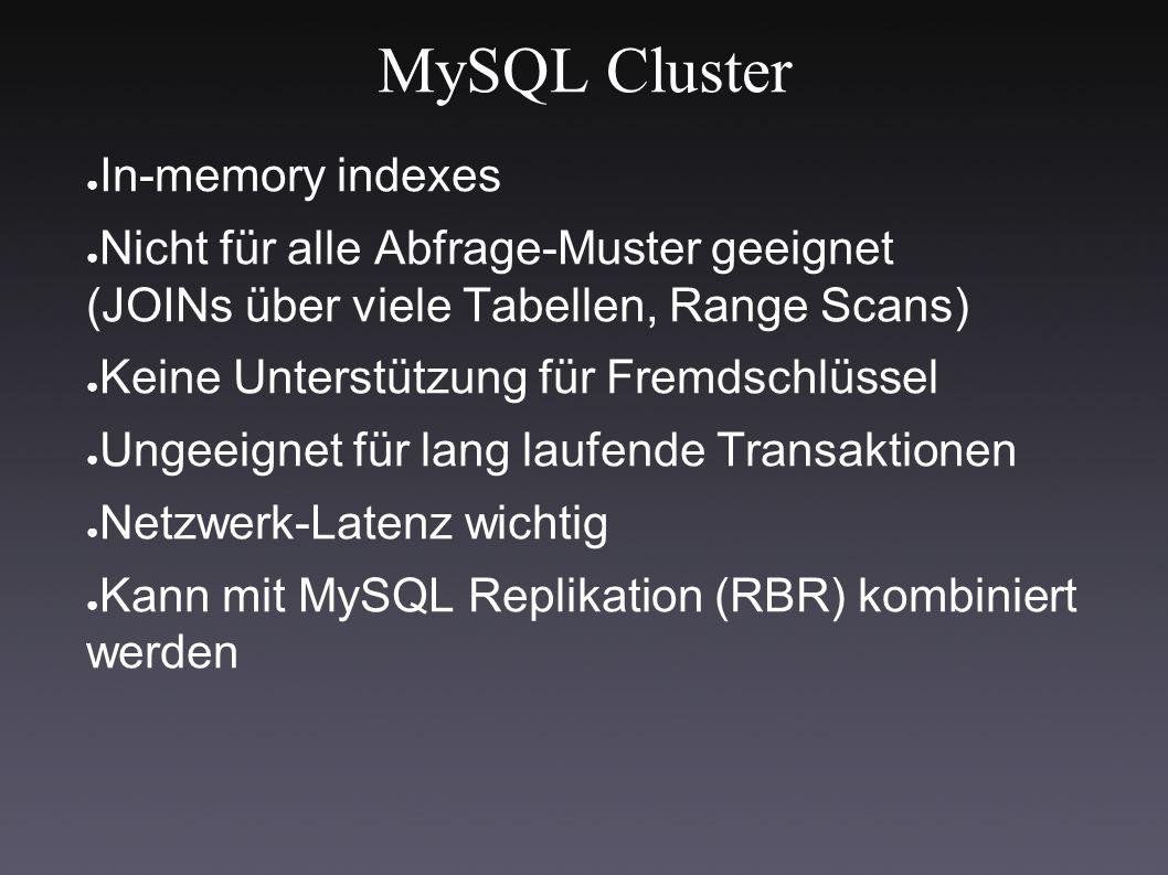 ● In-memory indexes ● Nicht für alle Abfrage-Muster geeignet (JOINs über viele Tabellen, Range Scans) ● Keine Unterstützung für Fremdschlüssel ● Ungeeignet für lang laufende Transaktionen ● Netzwerk-Latenz wichtig ● Kann mit MySQL Replikation (RBR) kombiniert werden