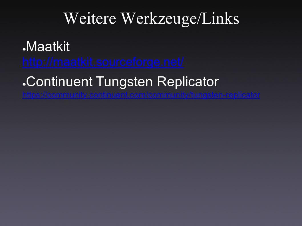 Weitere Werkzeuge/Links ● Maatkit http://maatkit.sourceforge.net/ http://maatkit.sourceforge.net/ ● Continuent Tungsten Replicator https://community.continuent.com/community/tungsten-replicator https://community.continuent.com/community/tungsten-replicator