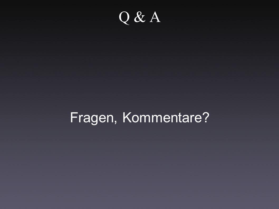 Q & A Fragen, Kommentare?