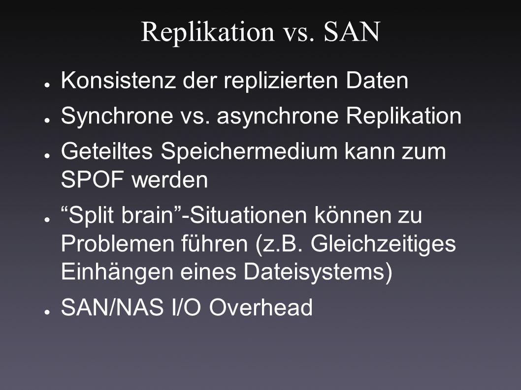 Replikation vs. SAN ● Konsistenz der replizierten Daten ● Synchrone vs.