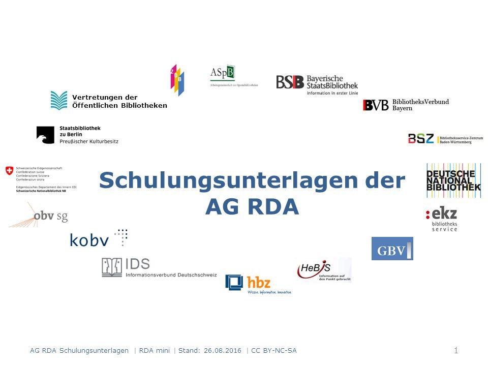 Schulungsunterlagen der AG RDA Vertretungen der Öffentlichen Bibliotheken 1 AG RDA Schulungsunterlagen | RDA mini | Stand: 26.08.2016 | CC BY-NC-SA
