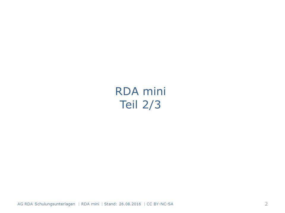 RDA mini Teil 2/3 2 AG RDA Schulungsunterlagen | RDA mini | Stand: 26.08.2016 | CC BY-NC-SA