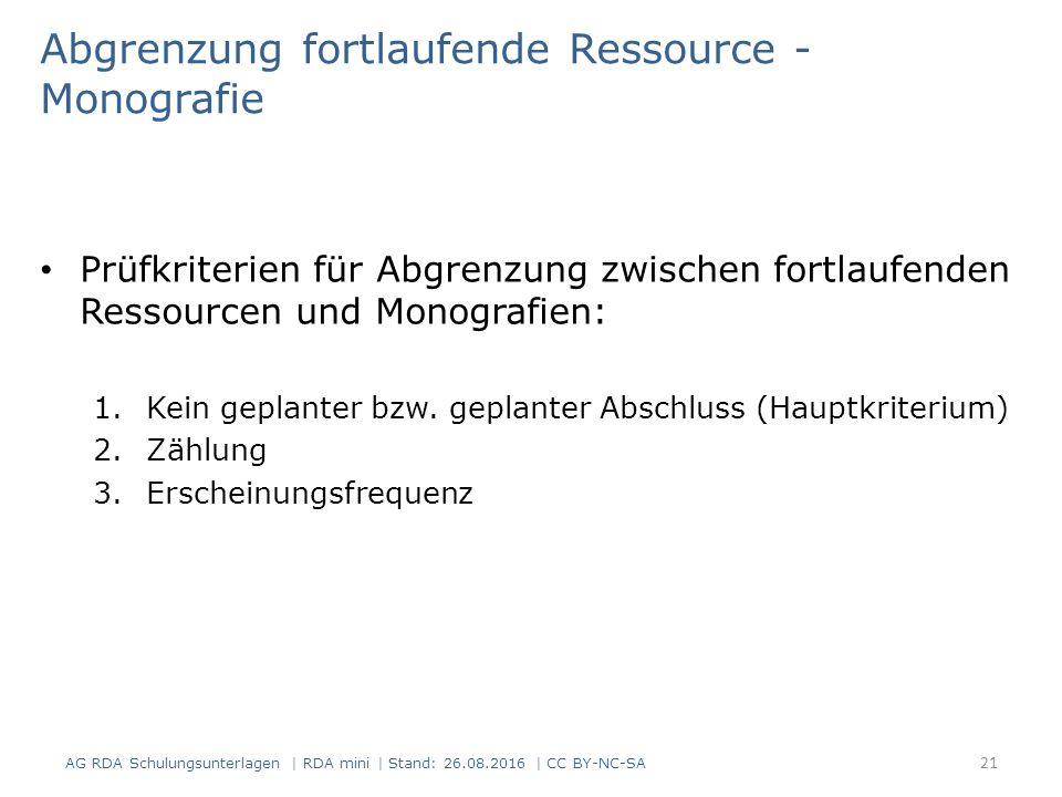 Abgrenzung fortlaufende Ressource - Monografie Prüfkriterien für Abgrenzung zwischen fortlaufenden Ressourcen und Monografien: 1.Kein geplanter bzw.