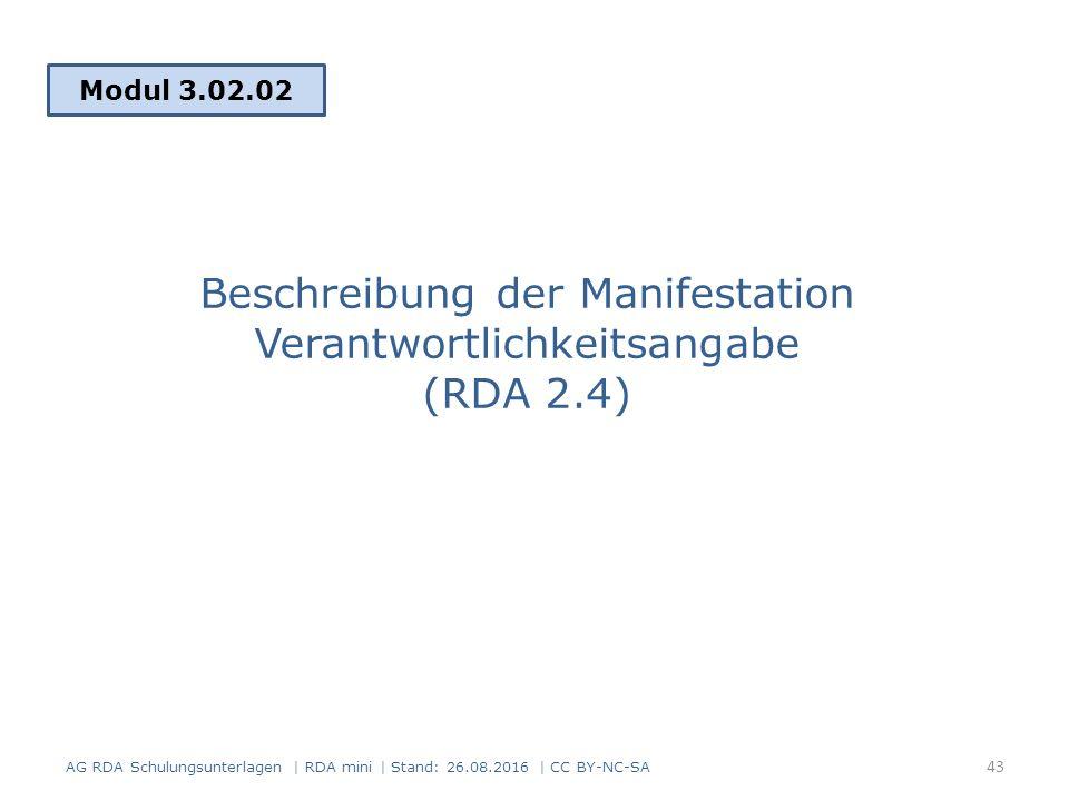 Beschreibung der Manifestation Verantwortlichkeitsangabe (RDA 2.4) Modul 3.02.02 AG RDA Schulungsunterlagen | RDA mini | Stand: 26.08.2016 | CC BY-NC-SA 43