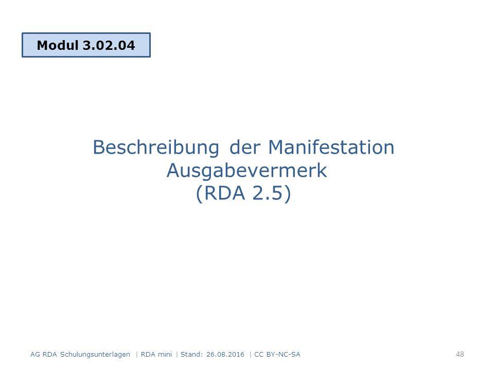 Beschreibung der Manifestation Ausgabevermerk (RDA 2.5) Modul 3.02.04 AG RDA Schulungsunterlagen | RDA mini | Stand: 26.08.2016 | CC BY-NC-SA 48