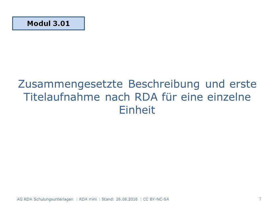 Zusammengesetzte Beschreibung und erste Titelaufnahme nach RDA für eine einzelne Einheit Modul 3.01 7 AG RDA Schulungsunterlagen | RDA mini | Stand: 26.08.2016 | CC BY-NC-SA