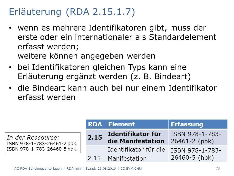 Erläuterung (RDA 2.15.1.7) wenn es mehrere Identifikatoren gibt, muss der erste oder ein internationaler als Standardelement erfasst werden; weitere können angegeben werden bei Identifikatoren gleichen Typs kann eine Erläuterung ergänzt werden (z.